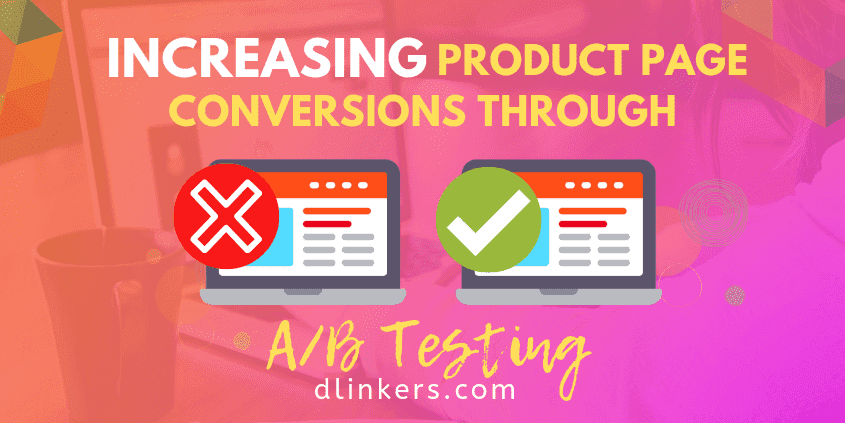 How to Increase Your Product Page Conversion Rates With A/B Testing (Guest Post)